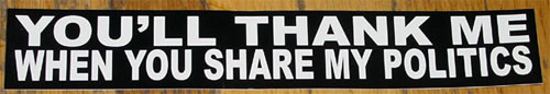 Photo: Sticker that reads 'You'll thanks me when you share my politics'.